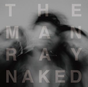 The ManRay、初のフルアルバム『Naked』本日リリース