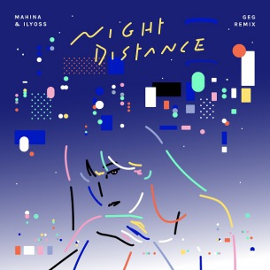 mahina & ILYOSS 「Night Distance」を変態紳士クラブGeGがremix