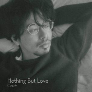 """Gotch、3年ぶりのソロ作品""""Nothing But Love""""本日配信スタート"""