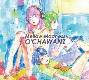 文化系ヒップホップ・ユニットO'CHAWANZ、2ndアルバム『Mellow Madness』5月27日全国発売開始
