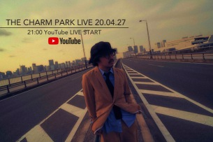 THE CHARM PARK、本日21時より自宅からYouTube LIVE配信
