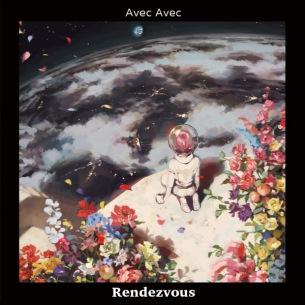 Avec Avec、8年ぶりとなる待望のソロEP『Rendezvous』を5月27日(水)にリリース